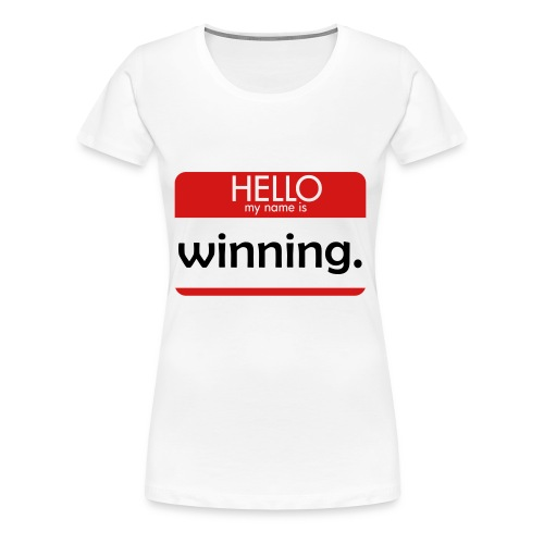 HELLO my name is winning - Women's Premium T-Shirt