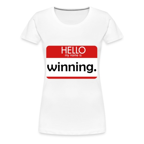 HELLO my name is winning - Women's Premium T-Shirt