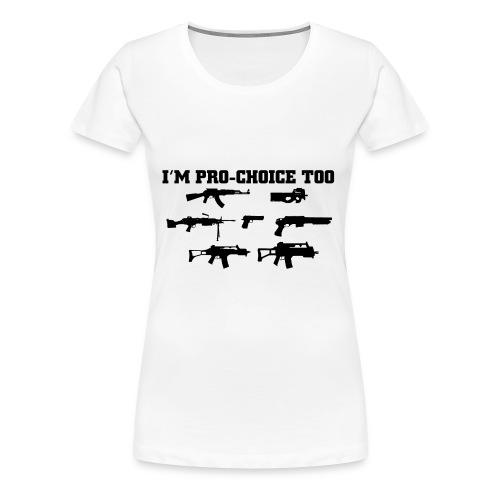 I'm Pro-Choice Too - Women's Premium T-Shirt