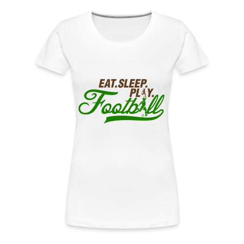 Eat Sleep Play Football - Women's Premium T-Shirt