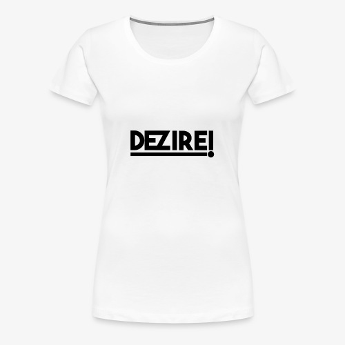 Dezire BLACK - Women's Premium T-Shirt