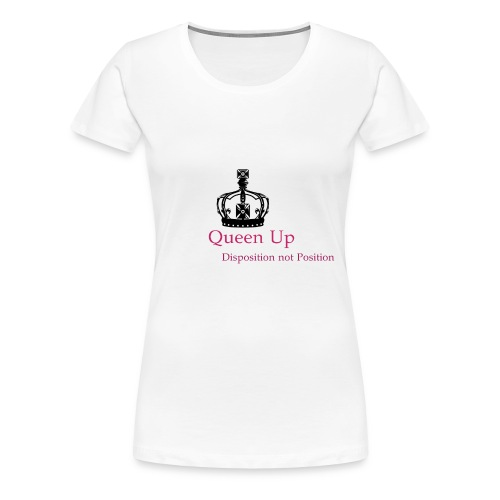 Queen Up - Women's Premium T-Shirt