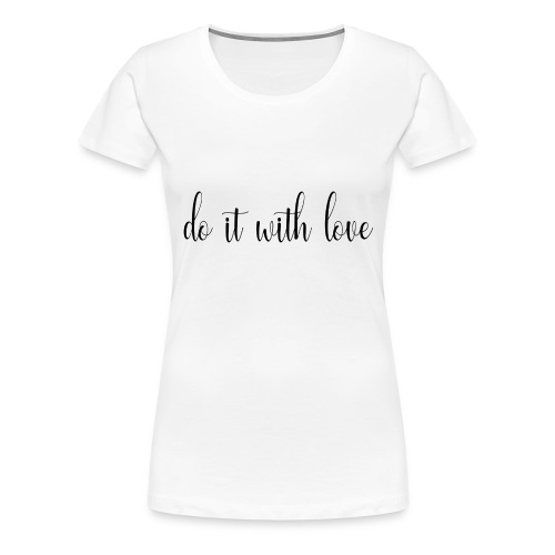 Do it with love - Women's Premium T-Shirt