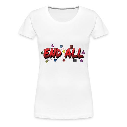 END ALL - Women's Premium T-Shirt
