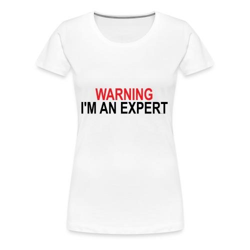 Warning I'm an Expert - Women's Premium T-Shirt