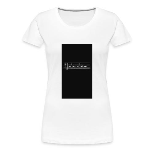YOURE DELIRIOUS SHORT SLEEVE SHIRT - Women's Premium T-Shirt