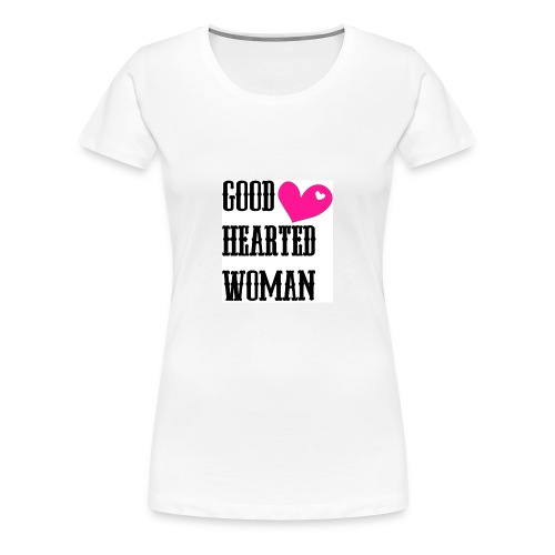 Good Hearted Woman - Women's Premium T-Shirt