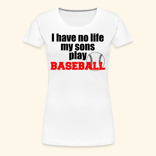 i have no life baseball copy - Women's Premium T-Shirt
