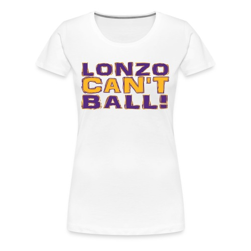 Lonzo Can't Ball - Women's Premium T-Shirt