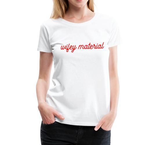 wifey material - Women's Premium T-Shirt