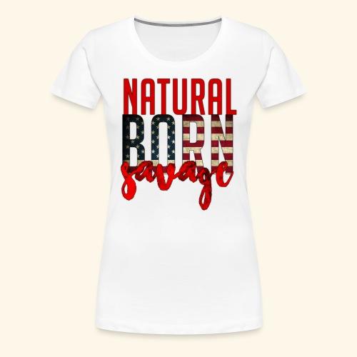 Natural Born Savage - Women's Premium T-Shirt