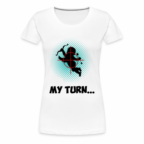 My Turn - Women's Premium T-Shirt