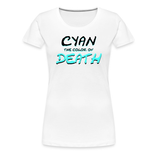 Cyan: The Color of Death - Women's Premium T-Shirt