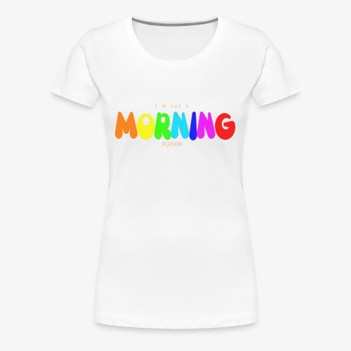 I'm not MORNING person - Women's Premium T-Shirt