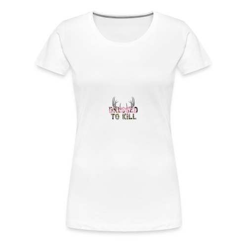 Dressed to Kill - Women's Premium T-Shirt
