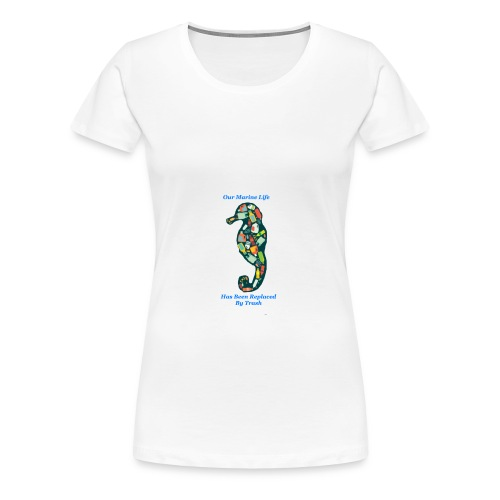 Our Marine Life Has Been Replaced By Trash - Women's Premium T-Shirt