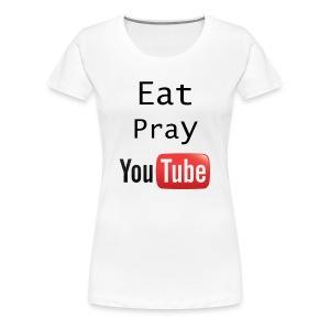 Eat Pray YouTube Shirt - Women's Premium T-Shirt