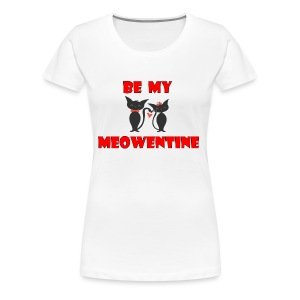 Be my meowentine - Women's Premium T-Shirt