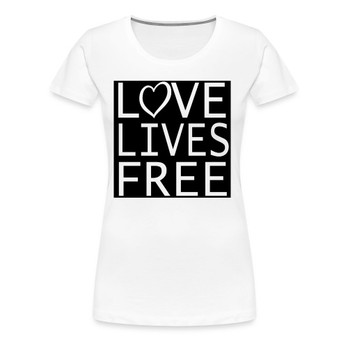 Love Lives Free II - Women's Premium T-Shirt