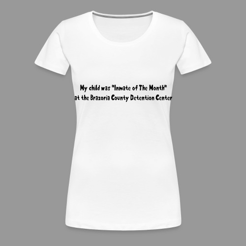 My Child Was Inmate Of The Month - Women's Premium T-Shirt