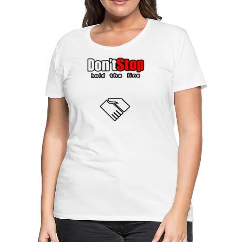 Don't Stop - Women's Premium T-Shirt