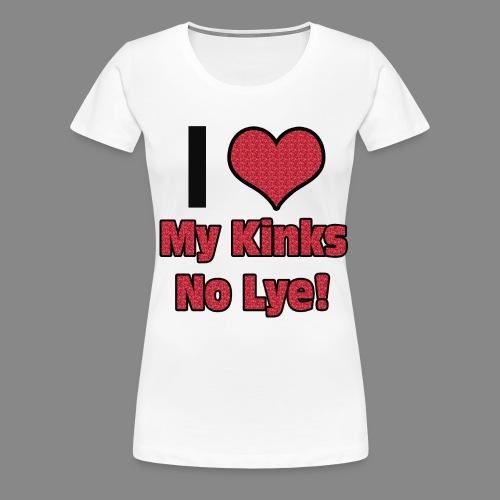 Love My Kinks No Lye - Women's Premium T-Shirt