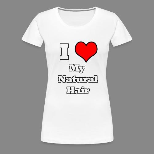 I Love My Natural Hair - Women's Premium T-Shirt