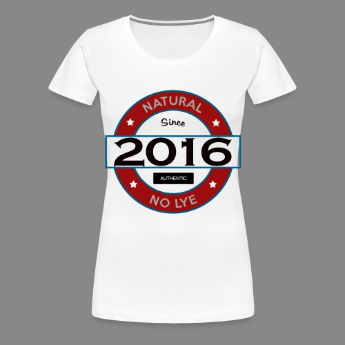 Natural Since 2016 No Lye - Women's Premium T-Shirt