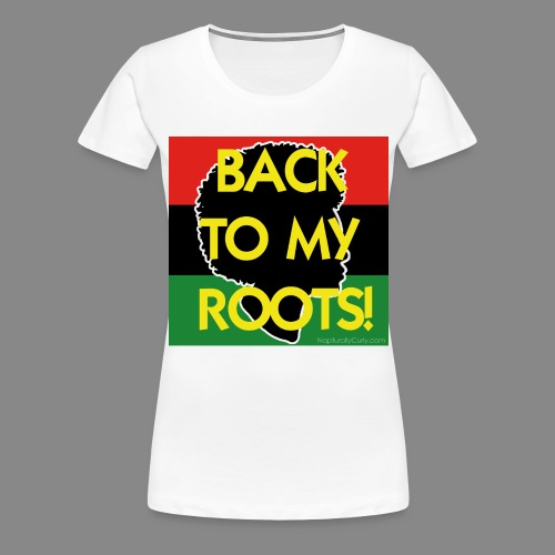 Back To My Roots - Women's Premium T-Shirt