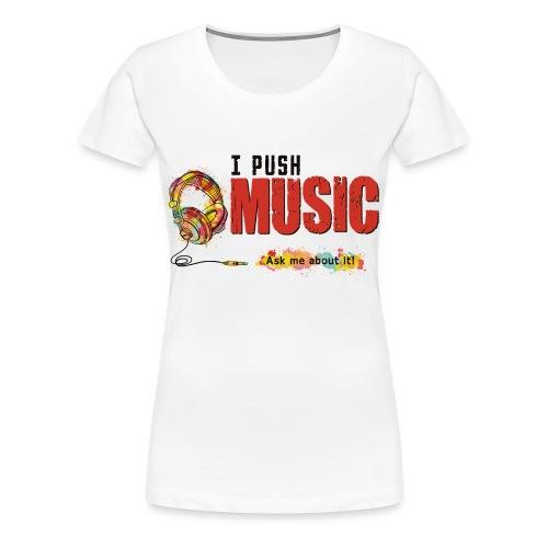 I Push Music Front - Women's Premium T-Shirt