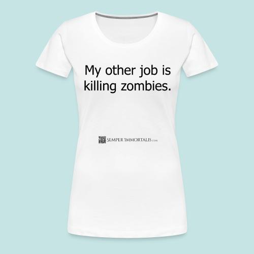 Job is killing zombies (black) - Women's Premium T-Shirt