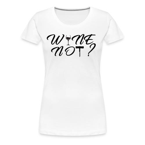 Wine not(black) - Women's Premium T-Shirt