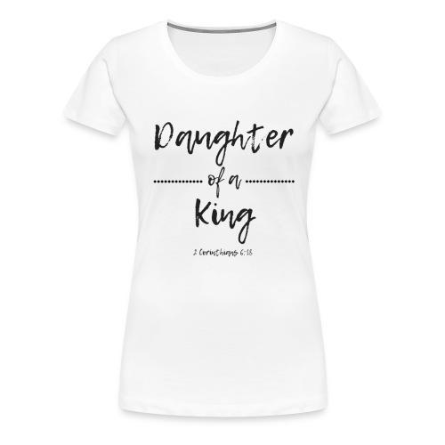 Daughter of A King - Women's Premium T-Shirt