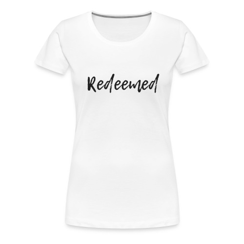 Redeemed - Women's Premium T-Shirt