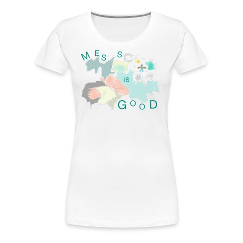 Mess is good - Women's Premium T-Shirt