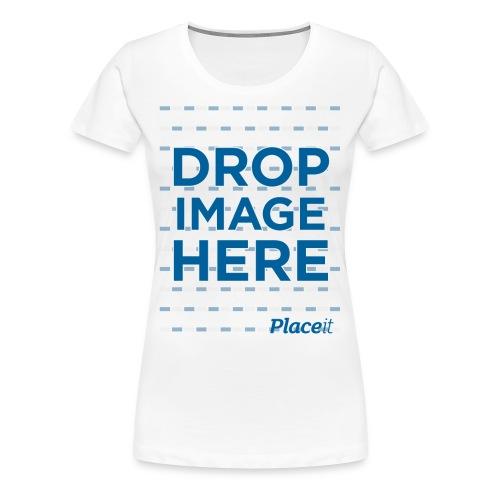 DROP IMAGE HERE - Placeit Design - Women's Premium T-Shirt