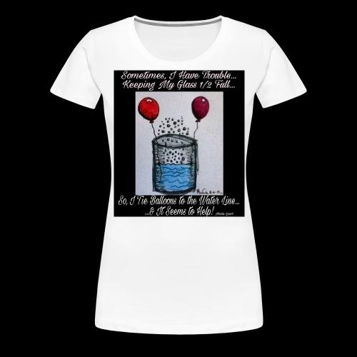 Glass 1/2 Full - Women's Premium T-Shirt
