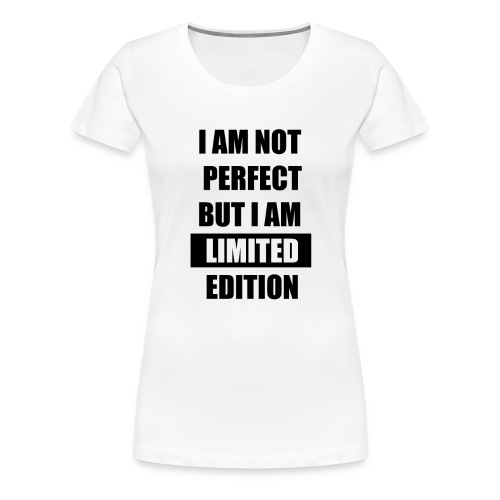 I am not perfect but i am limited edition - Women's Premium T-Shirt