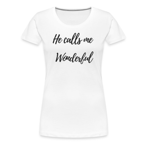 He calls me Wonderful - Women's Premium T-Shirt