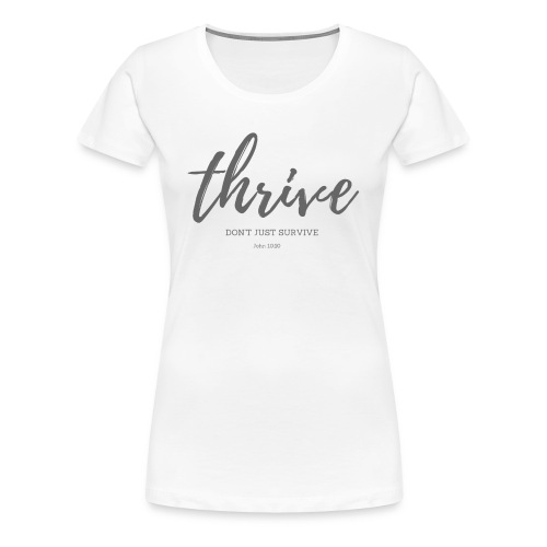 Thrive, don't just survive - Women's Premium T-Shirt