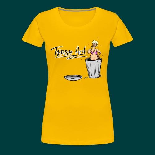 Trash Act - Women's Premium T-Shirt