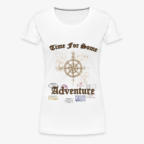 Time For Some Adventure - Women's Premium T-Shirt