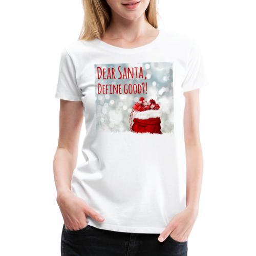 Dear Santa, Define good?! - Women's Premium T-Shirt