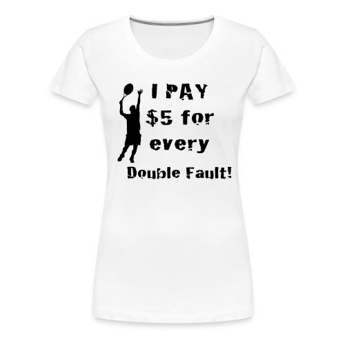 Tennis Double Fault - Women's Premium T-Shirt