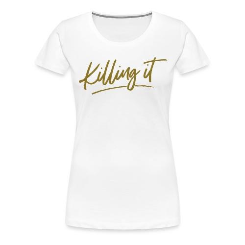 Killing It - Women's Premium T-Shirt