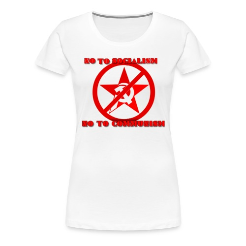 Say No to socialism no to comunism - Women's Premium T-Shirt