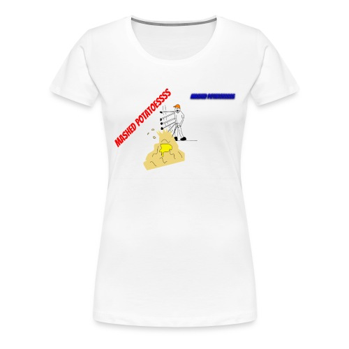 MASHEDDDD POTATOESSS - Women's Premium T-Shirt