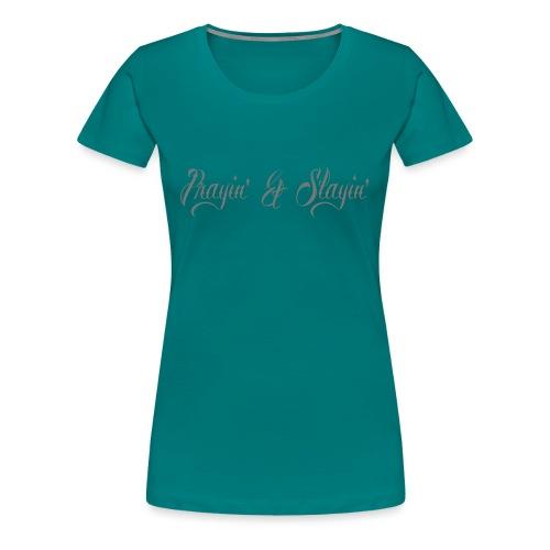 Prayin' and Slayin' - Women's Premium T-Shirt