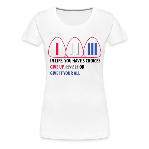 Give It Your All - Women's Premium T-Shirt