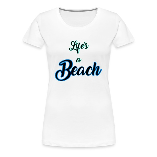 Life's a Beach - Women's Premium T-Shirt